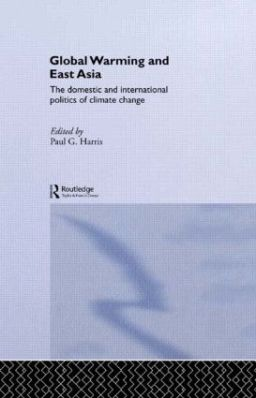 Global Warming and East Asia: The Domestic and International Politics of Climate Change